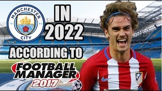 Manchester City In 2022 According To Football Manager 2017