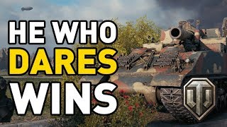 World of Tanks    HE WHO DARES WINS!