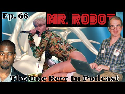 Miley Cyrus and Mr. Robot | Episode 68 -- The One Beer In Podcast