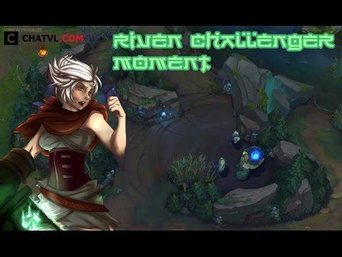 Những pha xử lí thần thánh của Riven thách đấu