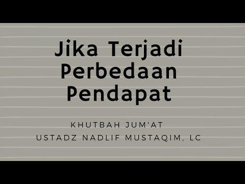Ustadz Nadlif Mustaqim - Khutbah Jum'at - Jika Terjadi Perbedaan Pendapat