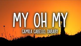 Download lagu Camila Cabello - My Oh My (Lyrics) ft. DaBaby