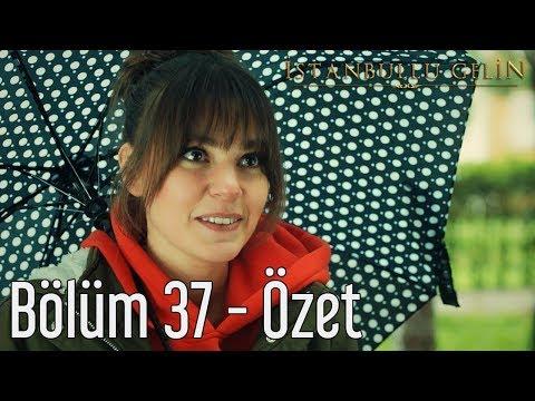 İstanbullu Gelin 37. Bölüm - Özet