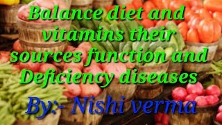 Balance diet and vitamins their sources function and Deficiency diseases