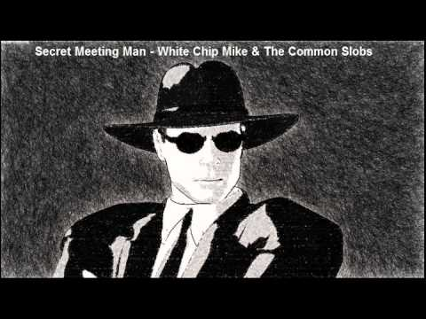 Secret Meeting Man - White Chip Mike & The Common Slobs