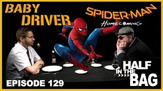 Half in the Bag Episode 129: Baby Driver and Spider-man: Homecoming