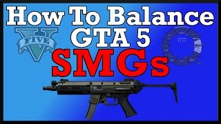 How To Balance GTA V: Submachine Guns (Discussion About SMG Balance In GTA 5)