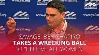 "SAVAGE: Ben Shapiro takes a wrecking ball to ""believe all women"""