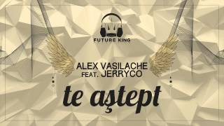 Alex Vasilache feat. JerryCo - Te Astept | Piesa Oficiala