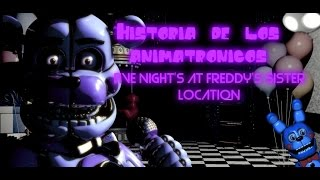 La Historia De Los Animatronics| Five Nights at Freddy´s: Sister Location