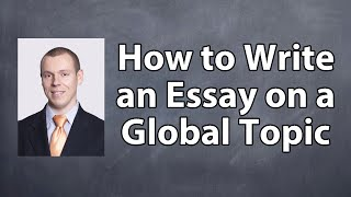 How to Write an Essay on a Global Topic