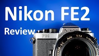 Nikon FE2 Review and Sample Photos