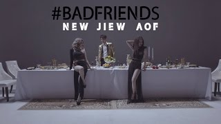 BAD FRIENDS - NEW JIEW AOF