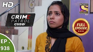 Crime Patrol Dastak - Ep 938 - Full Episode - 21st December, 2018