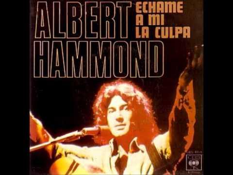 Albert Hammond - Echame A Mi La Culpa