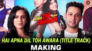 Hai Apna Dil Toh Awara - Title Track - Making | Sahil Anand & Niyati Joshi | Nikhil D'Souza