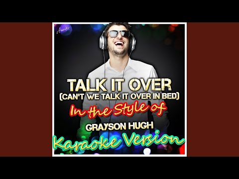 Talk It Over (can't We Talk It Over In Bed) (in The Style Of Grayson Hugh) (karaoke Version) video