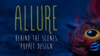 Allure - Behind the Scenes - Puppet Design