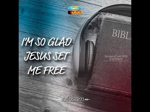 I'm so glad Jesus set me free - Mibsam Group