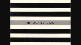 Watch My Dad Is Dead Seven Years video