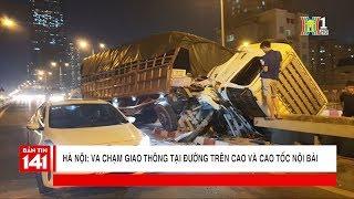 BẢN TIN 141 | 13.07.2018 | Liên tiếp va chạm giao thông đường vành đai 3 trên cao và cao tốc Nội Bài
