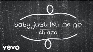 Chlara - Baby Just Let Me Go (lyric video)