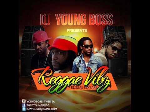 REGGAE VIBES  2015 HIT MIX  DJ YOUNG BOSS