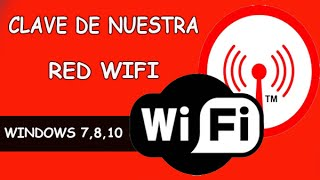 Como Saber la Clave de Nuestra Red Wifi [Windows 7/8/10]
