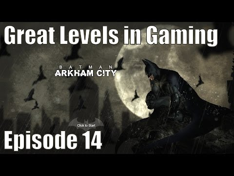 Great Levels in Gaming - Episode 14 - Batman: Arkham City
