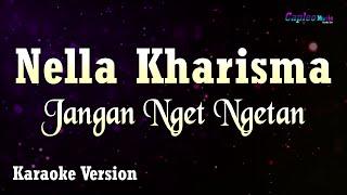 Karaoke Nella Kharisma - Jangan Nget Ngetan (Tanpa Vocal)
