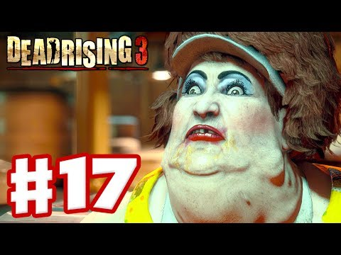 Dead Rising 3 - Gameplay Walkthrough Part 17 - Psycho Fat Lady (Xbox One Day One 2013)