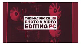 The iMac Pro Killer - Photo & Video Editing PC (2018)