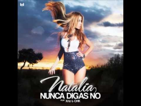 Natalia Ft Xriz & CHK - Nunca Digas No (Completa)