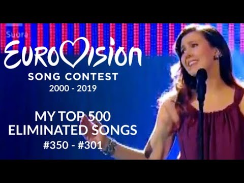 EUROVISION 2000 - 2019: MY TOP 500 NATIONAL SELECTION SONGS | #350 - #301