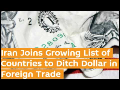 Iran Ditches US Dollar: Joins Growing List of Countries Dumping Dollar In Foreign Trade