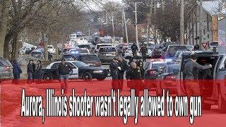 U.S. NEWS - Aurora, Illinois shooter wasn't legally allowed to own gun
