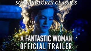 A Fantastic Woman | Official Trailer HD (2017)