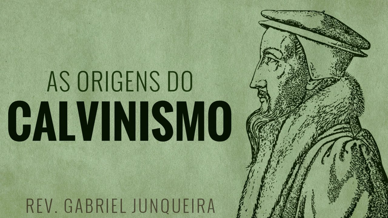 As Origens do Calvinismo - Gabriel Juqueira