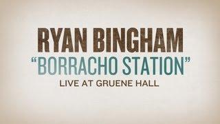 Watch Ryan Bingham Boracho Station video