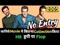 Salman Khan NO ENTRY 2005 Bollywood Movie LifeTime WorldWide Box Office Collection