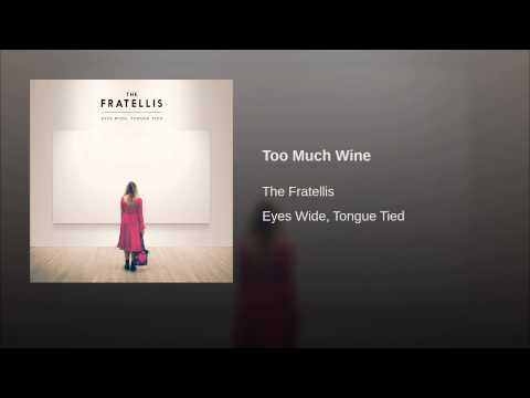 The Fratellis - Too Much Wine