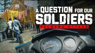 A QUESTION FOR OUR SOLDIERS | Pulwama Attack | Fully