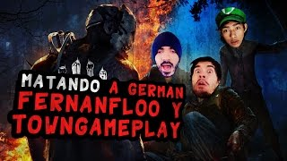 MATANDO A GERMAN, FERNANFLOO Y TOWNGAMEPLAY !
