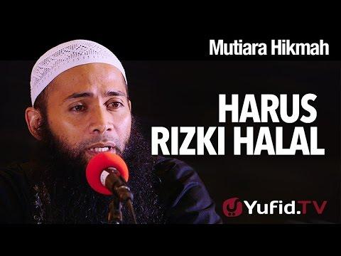 Mutiara Hikmah: Harus Rizki Halal - Ustadz Dr. Syafiq Reza Basalamah, MA.