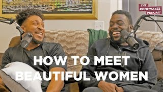 How To Approach and Meet Beautiful Women | The Roommates Podcast