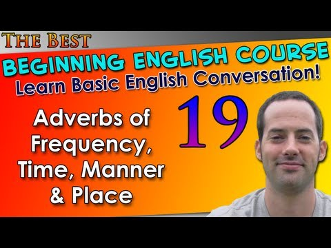 019 – Adverbs of Frequency, Time, Manner & Place – Beginning English Lesson – Basic English Grammar