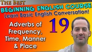 019 - Adverbs of Frequency, Time, Manner & Place - Beginning English Lesson - Basic English Grammar