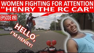 """WOMEN FIGHTING FOR ATTENTION OF """"HENRY THE RC CAR""""! (EPISODE #90)"""