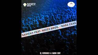 SAVICKY Nasz czas 2015 (Mp3) - DJ extended edit by Noizz Bros. Music TEAM