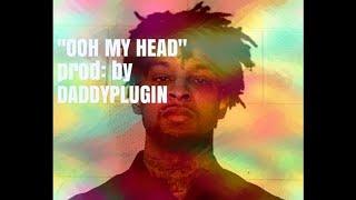 "21 SAVAGE TYPE BEAT ""OH MY HEAD"" prod:  by DaddyPlugin"